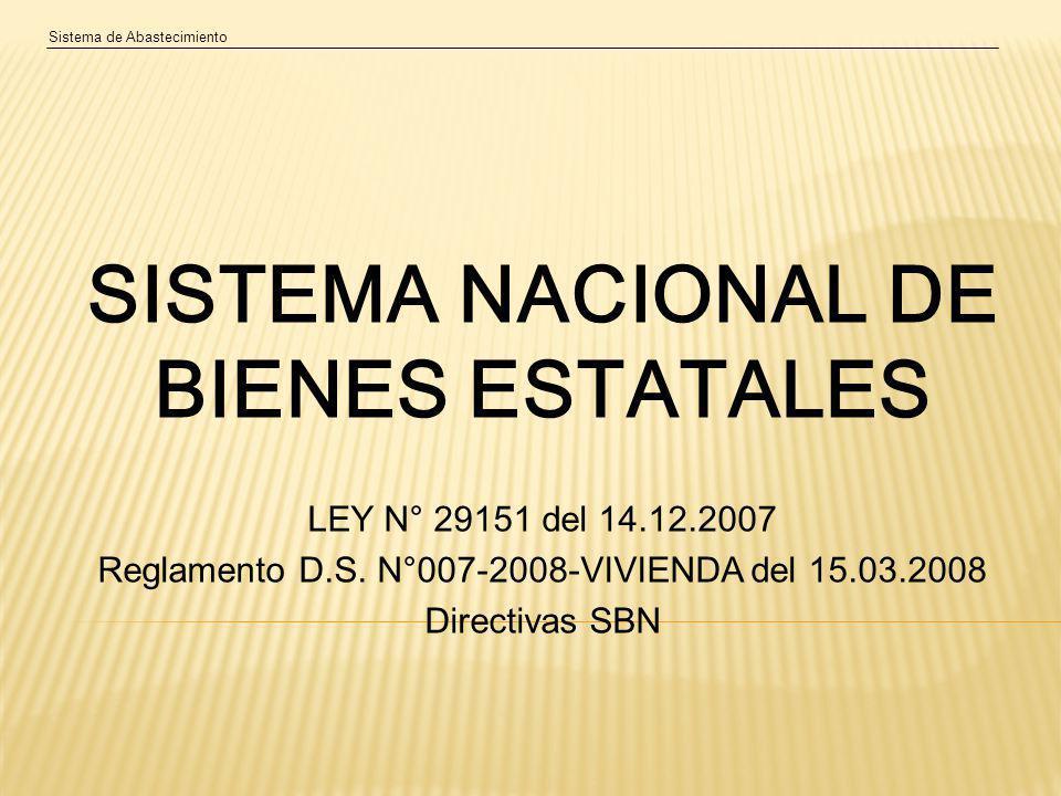 Sistema de Abastecimiento SISTEMA NACIONAL DE BIENES ESTATALES LEY N° 29151 del 14.12.2007 Reglamento D.S.