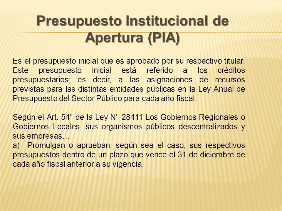 Presupuesto Institucional de Apertura (PIA) Es el presupuesto inicial que es aprobado por su respectivo titular.