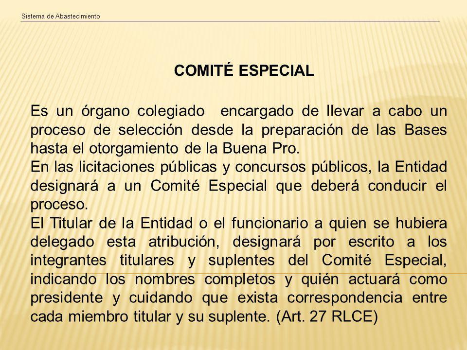 Sistema de Abastecimiento COMITÉ ESPECIAL Es un órgano colegiado encargado de llevar a cabo un proceso de selección desde la preparación de las Bases hasta el otorgamiento de la Buena Pro.