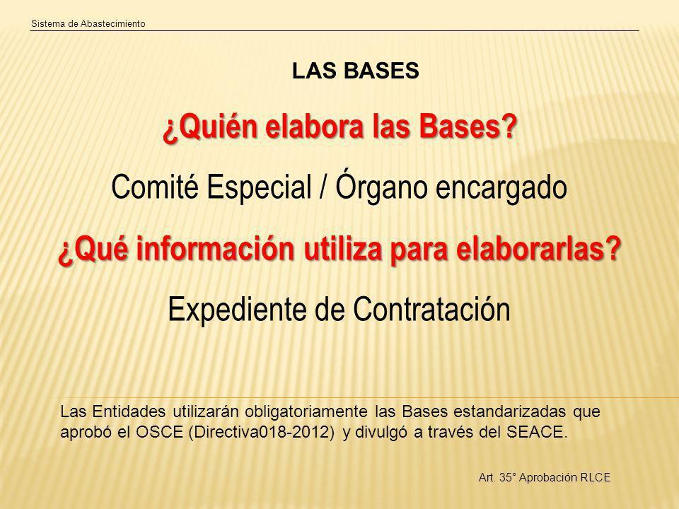 Sistema de Abastecimiento LAS BASES Art.35° Aprobación RLCE ¿Quién elabora las Bases.