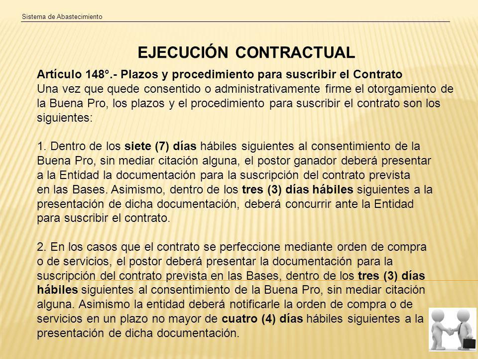 Sistema de Abastecimiento EJECUCIÓN CONTRACTUAL Artículo 148°.- Plazos y procedimiento para suscribir el Contrato Una vez que quede consentido o administrativamente firme el otorgamiento de la Buena Pro, los plazos y el procedimiento para suscribir el contrato son los siguientes: 1.