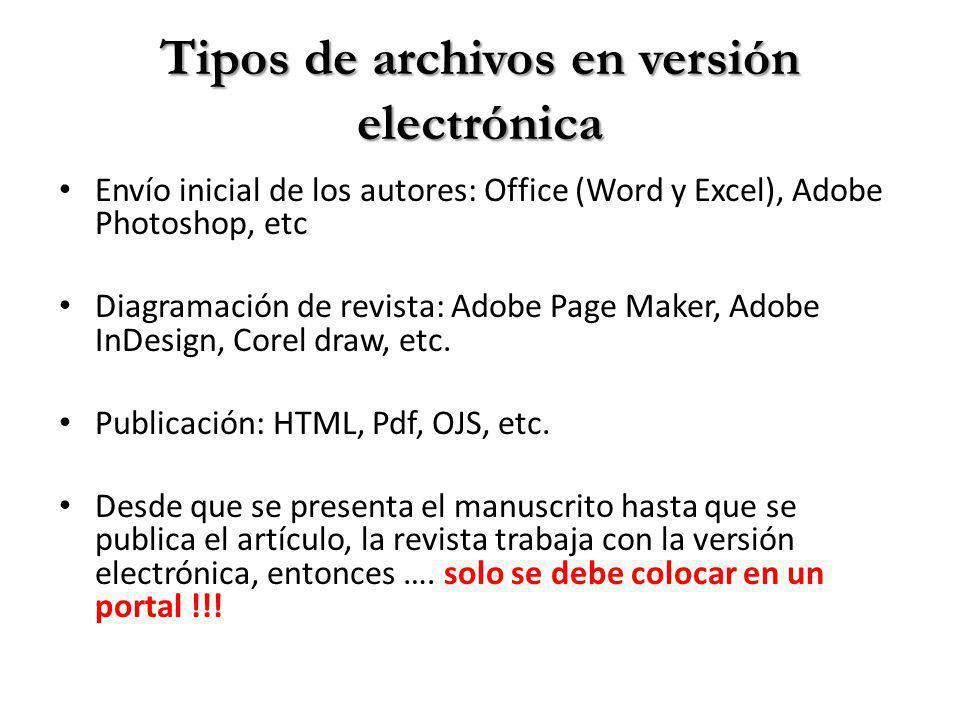 Tipos de archivos en versión electrónica Envío inicial de los autores: Office (Word y Excel), Adobe Photoshop, etc Diagramación de revista: Adobe Page Maker, Adobe InDesign, Corel draw, etc.
