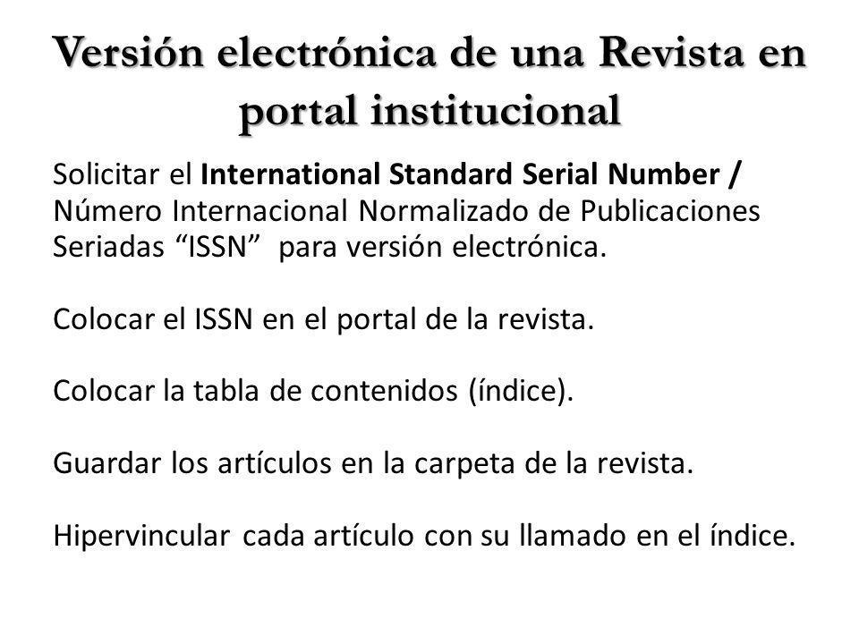 Versión electrónica de una Revista en portal institucional Solicitar el International Standard Serial Number / Número Internacional Normalizado de Publicaciones Seriadas ISSN para versión electrónica.