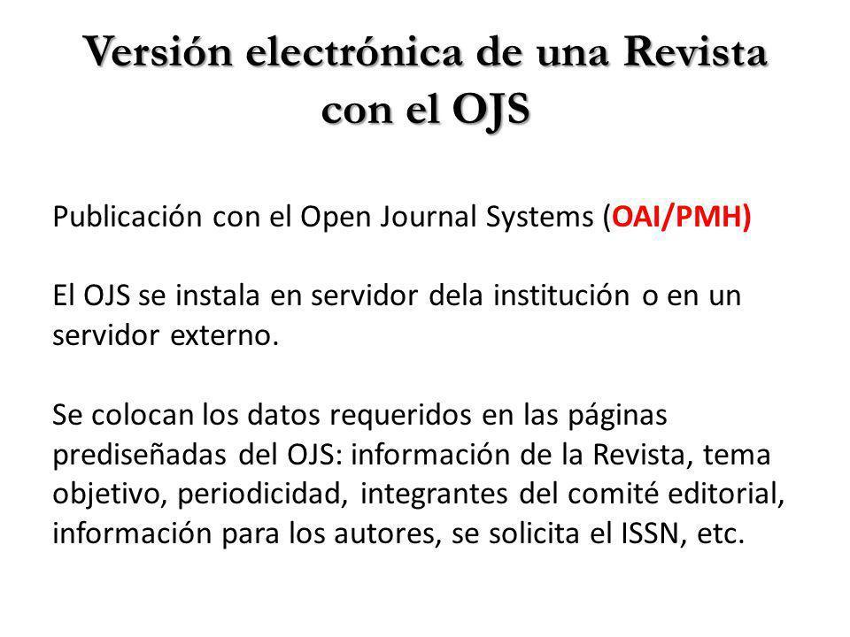 Versión electrónica de una Revista con el OJS Publicación con el Open Journal Systems (OAI/PMH) El OJS se instala en servidor dela institución o en un servidor externo.