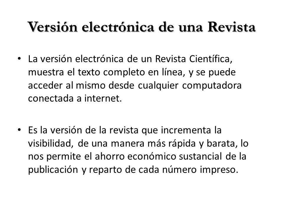 Versión electrónica de una Revista La versión electrónica de un Revista Científica, muestra el texto completo en línea, y se puede acceder al mismo desde cualquier computadora conectada a internet.