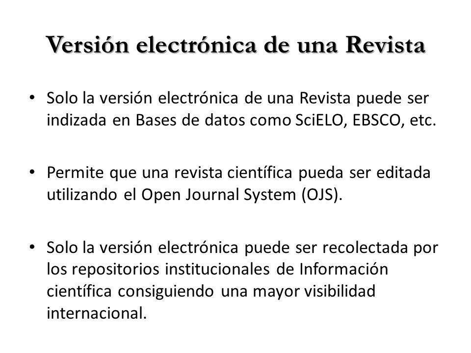 Versión electrónica de una Revista Solo la versión electrónica de una Revista puede ser indizada en Bases de datos como SciELO, EBSCO, etc.