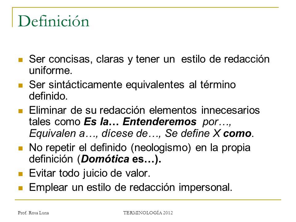 Prof. Rosa Luna TERMINOLOGÍA 2012 Definición Ser concisas, claras y tener un estilo de redacción uniforme. Ser sintácticamente equivalentes al término