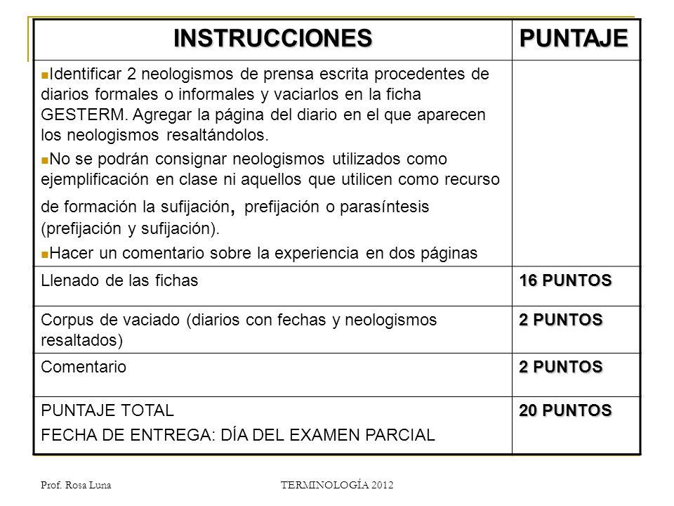 Prof. Rosa Luna TERMINOLOGÍA 2012 INSTRUCCIONESPUNTAJE Identificar 2 neologismos de prensa escrita procedentes de diarios formales o informales y vaci