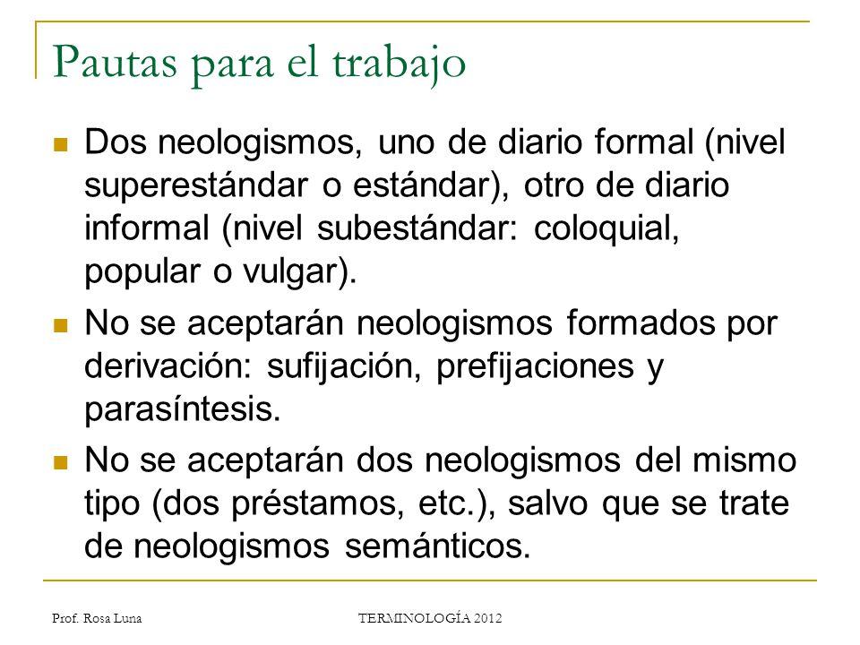 Pautas para el trabajo Dos neologismos, uno de diario formal (nivel superestándar o estándar), otro de diario informal (nivel subestándar: coloquial,