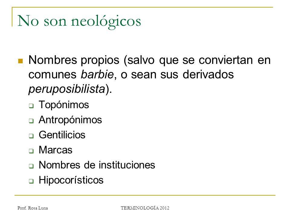 Prof. Rosa Luna TERMINOLOGÍA 2012 No son neológicos Nombres propios (salvo que se conviertan en comunes barbie, o sean sus derivados peruposibilista).