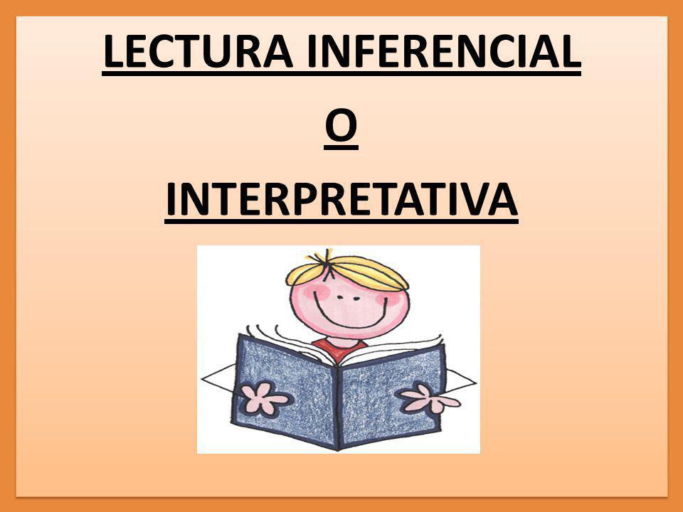 LECTURA INFERENCIAL O INTERPRETATIVA LECTURA INFERENCIAL O INTERPRETATIVA