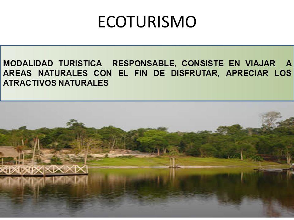 ECOTURISMO MODALIDAD TURISTICA RESPONSABLE, CONSISTE EN VIAJAR A AREAS NATURALES CON EL FIN DE DISFRUTAR, APRECIAR LOS ATRACTIVOS NATURALES