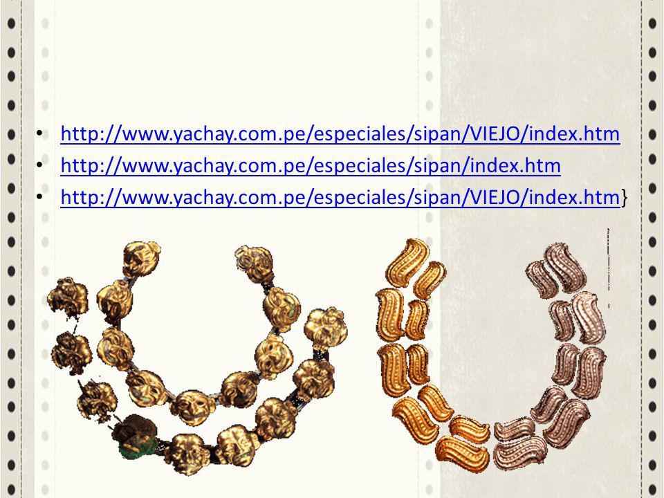 http://www.yachay.com.pe/especiales/sipan/VIEJO/index.htm http://www.yachay.com.pe/especiales/sipan/index.htm http://www.yachay.com.pe/especiales/sipa