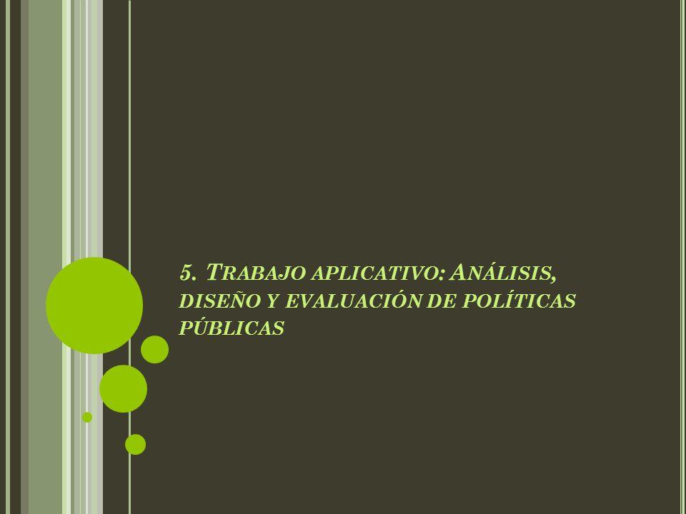 5. T RABAJO APLICATIVO : A NÁLISIS, DISEÑO Y EVALUACIÓN DE POLÍTICAS PÚBLICAS