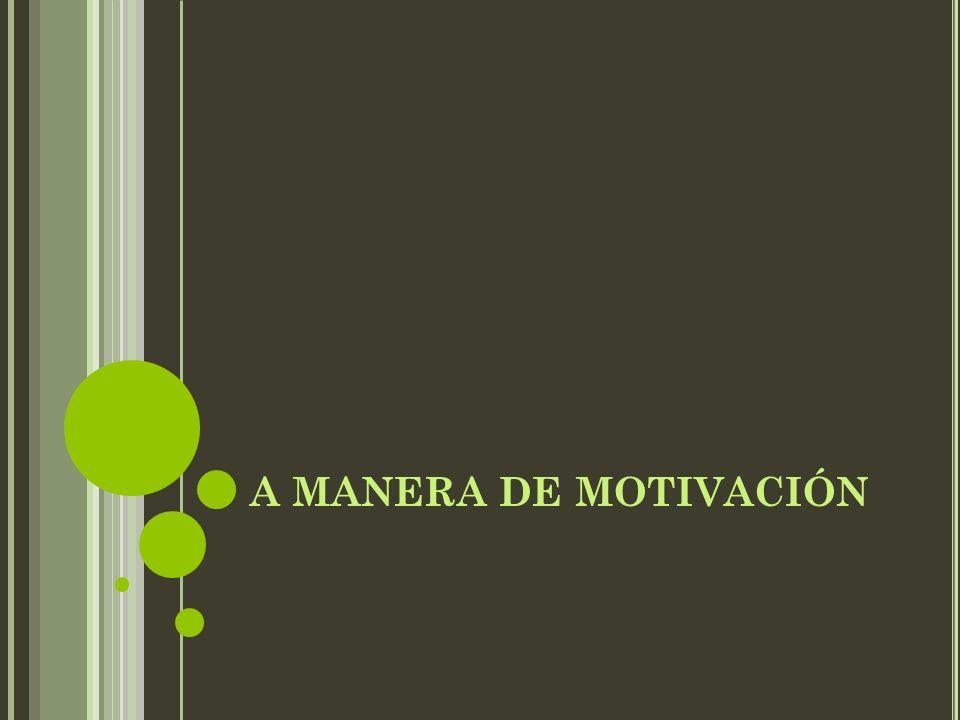 A MANERA DE MOTIVACIÓN