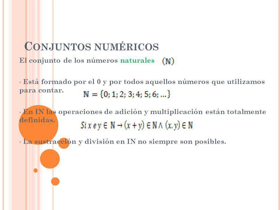 C ONJUNTOS NUMÉRICOS El conjunto de los números naturales Está formado por el 0 y por todos aquellos números que utilizamos para contar. En IN las ope