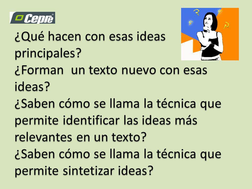 ¿Qué hacen con esas ideas principales.¿Forman un texto nuevo con esas ideas.