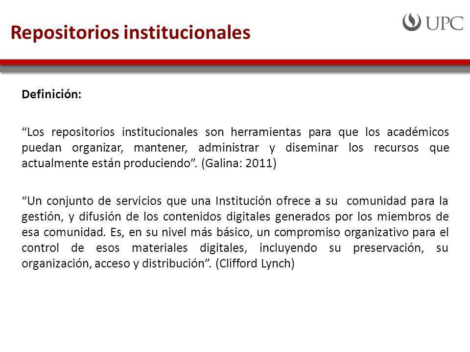 Repositorios institucionales Definición: Los repositorios institucionales son herramientas para que los académicos puedan organizar, mantener, administrar y diseminar los recursos que actualmente están produciendo.