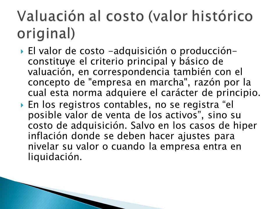 El valor de costo -adquisición o producción- constituye el criterio principal y básico de valuación, en correspondencia también con el concepto de