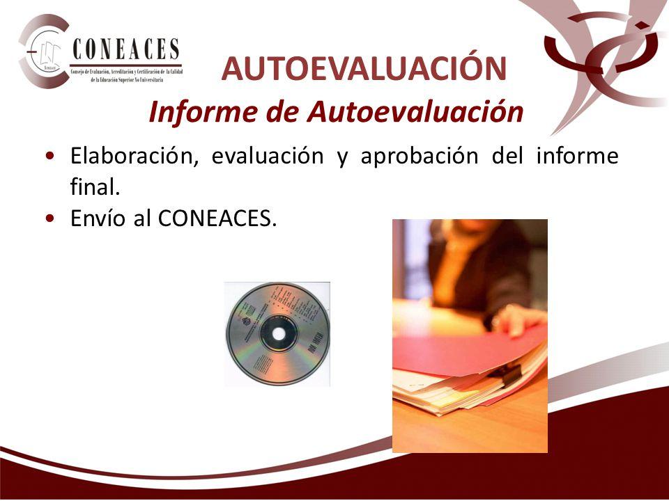 AUTOEVALUACIÓN Informe de Autoevaluación Elaboración, evaluación y aprobación del informe final. Envío al CONEACES.