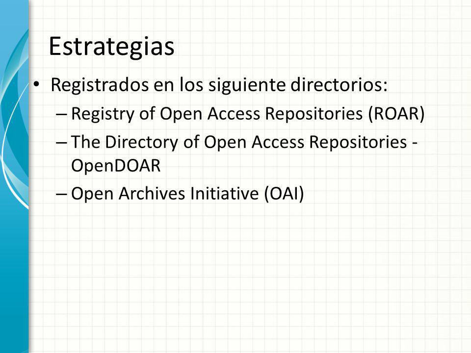 Estrategias Registrados en los siguiente directorios: – Registry of Open Access Repositories (ROAR) – The Directory of Open Access Repositories - Open
