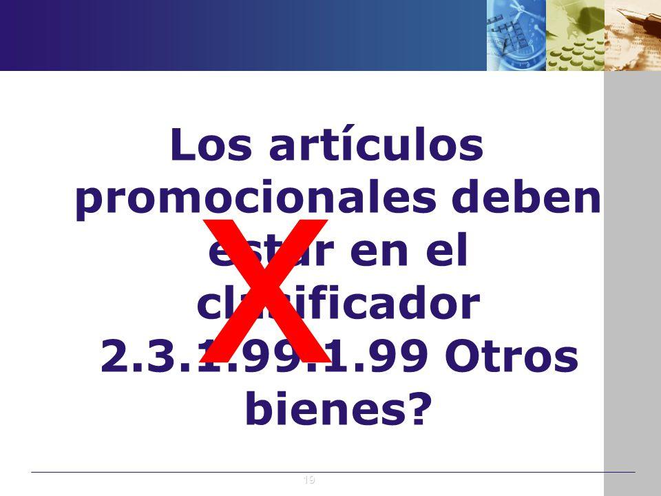 Los artículos promocionales deben estar en el clasificador 2.3.1.99.1.99 Otros bienes? x 19