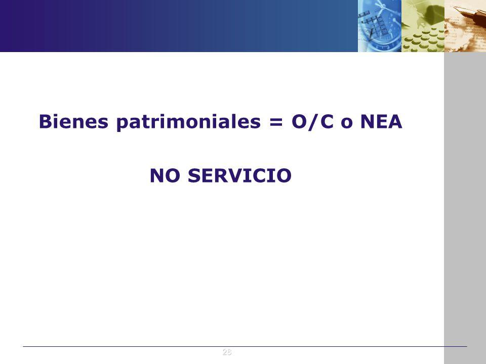 Bienes patrimoniales = O/C o NEA NO SERVICIO 28