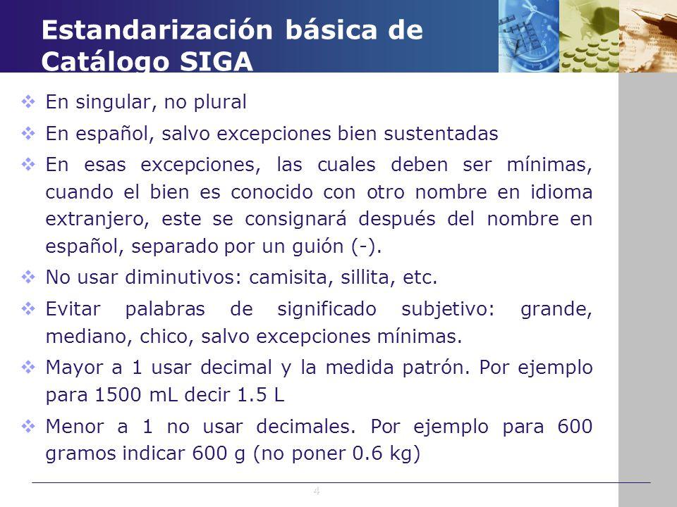 Estandarización básica de Catálogo SIGA En singular, no plural En español, salvo excepciones bien sustentadas En esas excepciones, las cuales deben se