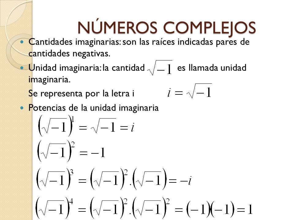 NÚMEROS COMPLEJOS Cantidades imaginarias: son las raíces indicadas pares de cantidades negativas. Unidad imaginaria: la cantidad es llamada unidad ima