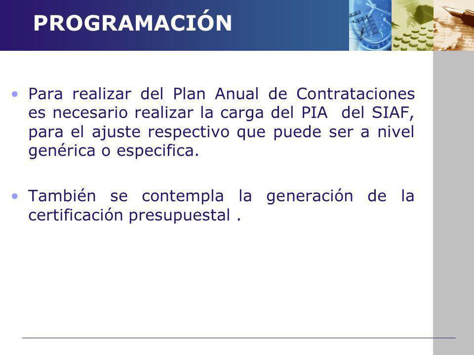 PROGRAMACIÓN Para realizar del Plan Anual de Contrataciones es necesario realizar la carga del PIA del SIAF, para el ajuste respectivo que puede ser a