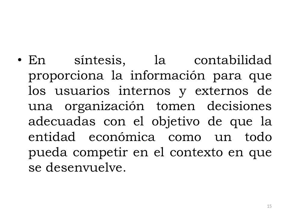 En síntesis, la contabilidad proporciona la información para que los usuarios internos y externos de una organización tomen decisiones adecuadas con e