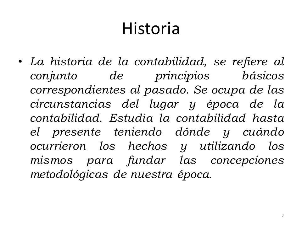 Historia La historia de la contabilidad, se refiere al conjunto de principios básicos correspondientes al pasado. Se ocupa de las circunstancias del l