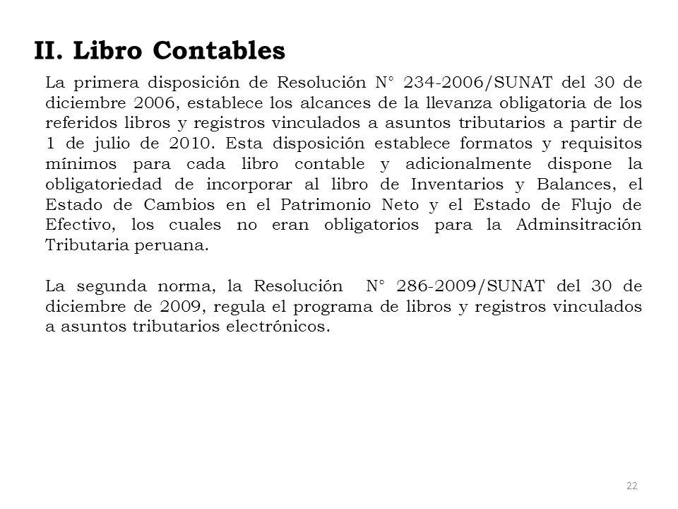 II. Libro Contables La primera disposición de Resolución N° 234-2006/SUNAT del 30 de diciembre 2006, establece los alcances de la llevanza obligatoria