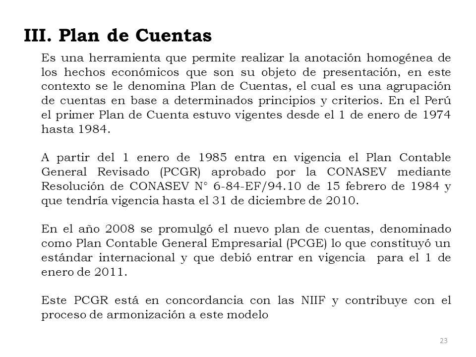 III. Plan de Cuentas Es una herramienta que permite realizar la anotación homogénea de los hechos económicos que son su objeto de presentación, en est