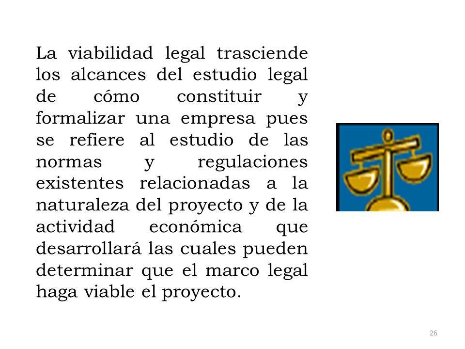 La viabilidad legal trasciende los alcances del estudio legal de cómo constituir y formalizar una empresa pues se refiere al estudio de las normas y r