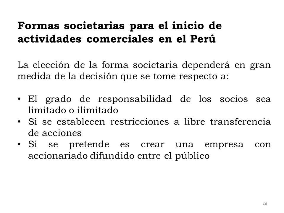 Formas societarias para el inicio de actividades comerciales en el Perú La elección de la forma societaria dependerá en gran medida de la decisión que