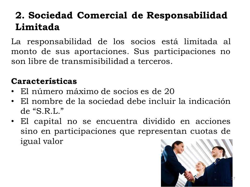 2. Sociedad Comercial de Responsabilidad Limitada La responsabilidad de los socios está limitada al monto de sus aportaciones. Sus participaciones no
