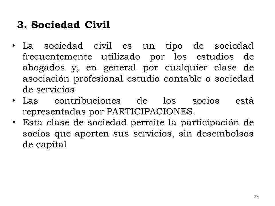 3. Sociedad Civil La sociedad civil es un tipo de sociedad frecuentemente utilizado por los estudios de abogados y, en general por cualquier clase de