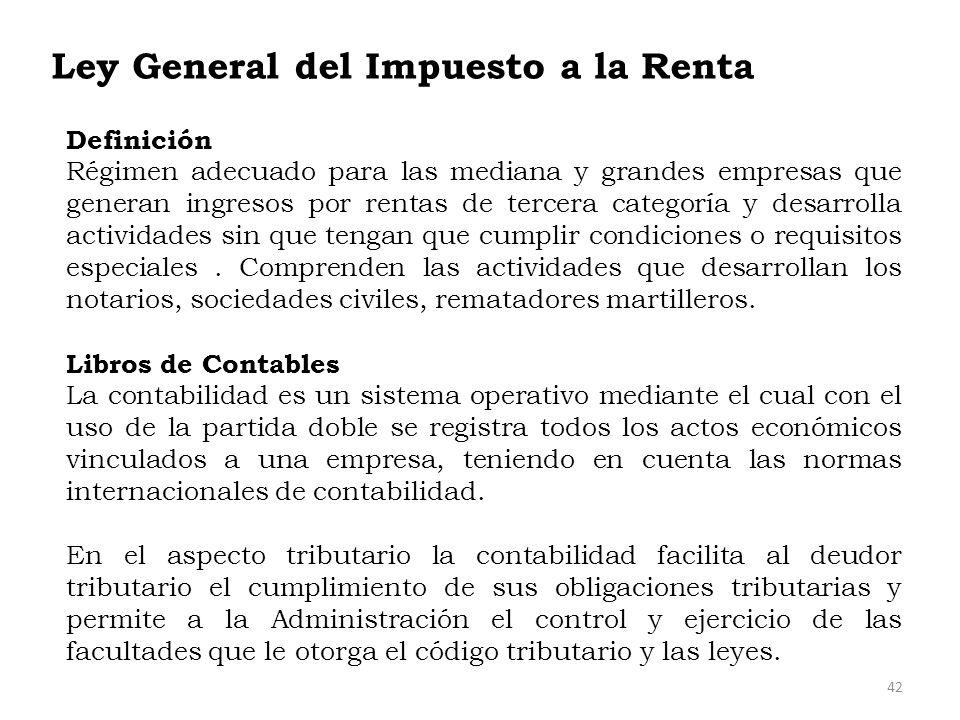 Ley General del Impuesto a la Renta Definición Régimen adecuado para las mediana y grandes empresas que generan ingresos por rentas de tercera categor