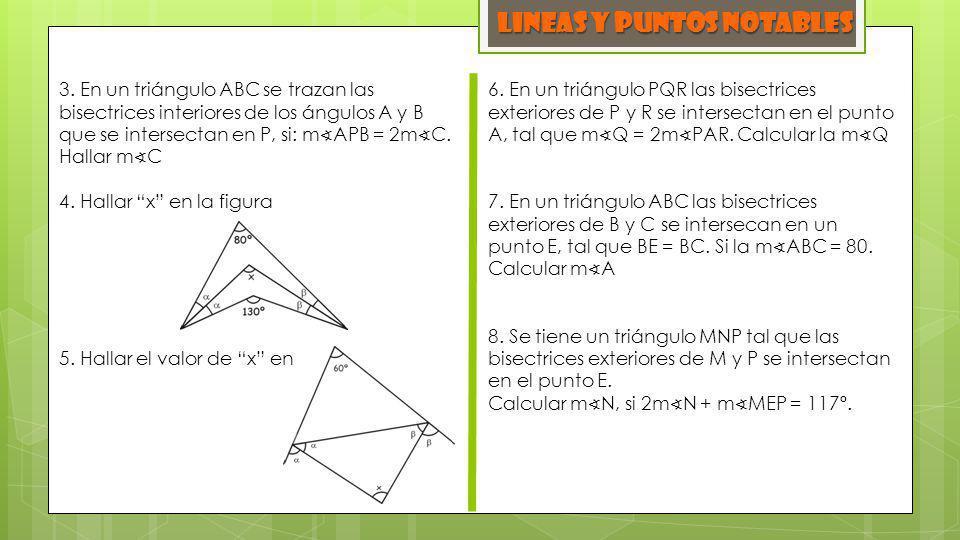 LINEAS y PUNTOS NOTABLES 3. En un triángulo ABC se trazan las bisectrices interiores de los ángulos A y B que se intersectan en P, si: m APB = 2m C. H