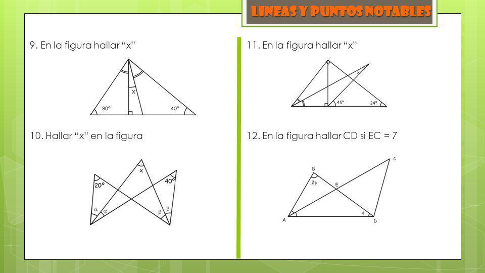 LINEAS y PUNTOS NOTABLES 9. En la figura hallar x 10. Hallar x en la figura 11. En la figura hallar x 12. En la figura hallar CD si EC = 7