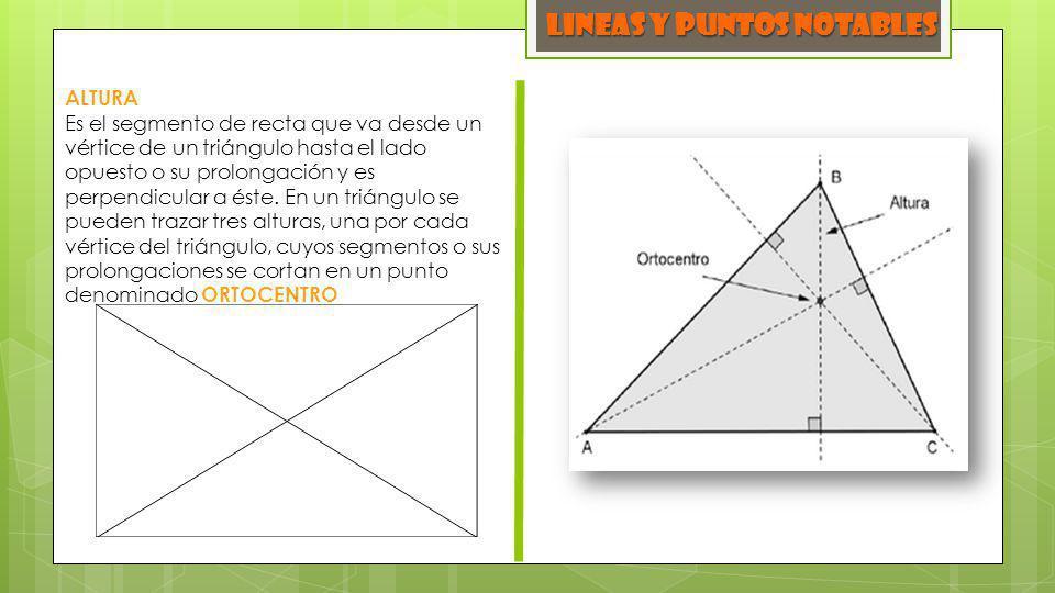 ALTURA Es el segmento de recta que va desde un vértice de un triángulo hasta el lado opuesto o su prolongación y es perpendicular a éste. En un triáng