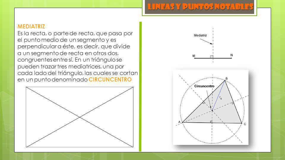 LINEAS y PUNTOS NOTABLES MEDIATRIZ Es la recta, o parte de recta, que pasa por el punto medio de un segmento y es perpendicular a éste, es decir, que