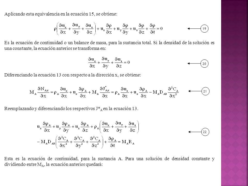 Aplicando esta equivalencia en la ecuación 15, se obtiene: Es la ecuación de continuidad o un balance de masa, para la sustancia total.