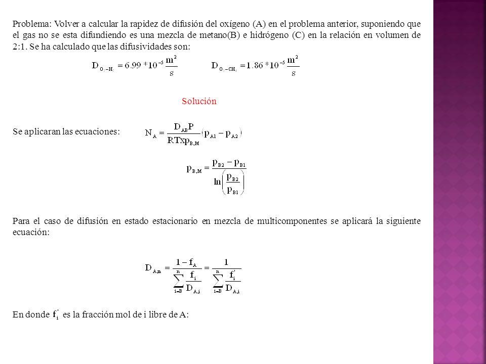 Problema: Volver a calcular la rapidez de difusión del oxígeno (A) en el problema anterior, suponiendo que el gas no se esta difundiendo es una mezcla de metano(B) e hidrógeno (C) en la relación en volumen de 2:1.