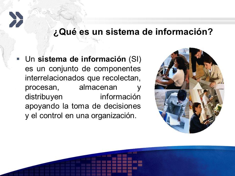 ¿Qué es un sistema de información? Un sistema de información (SI) es un conjunto de componentes interrelacionados que recolectan, procesan, almacenan