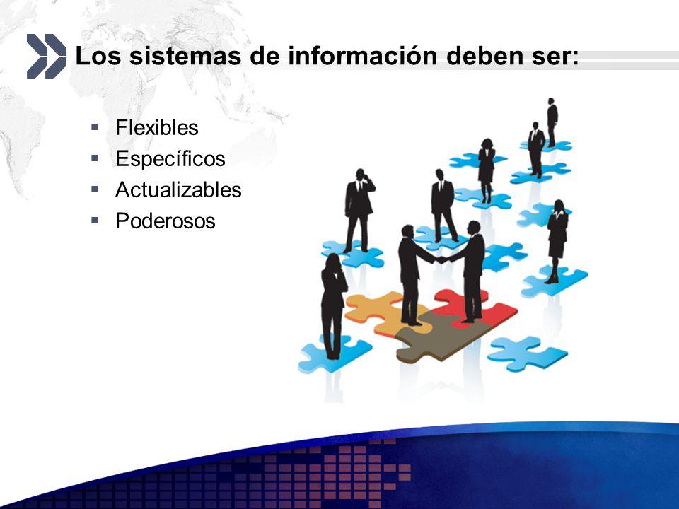Los sistemas de información deben ser: Flexibles Específicos Actualizables Poderosos