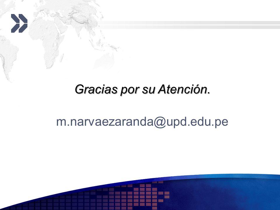 m.narvaezaranda@upd.edu.pe Gracias por su Atención.
