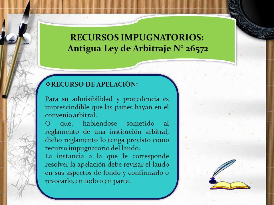 RECURSOS IMPUGNATORIOS: Antigua Ley de Arbitraje N° 26572 RECURSOS IMPUGNATORIOS: Antigua Ley de Arbitraje N° 26572 RECURSO DE APELACIÓN: Para su admi
