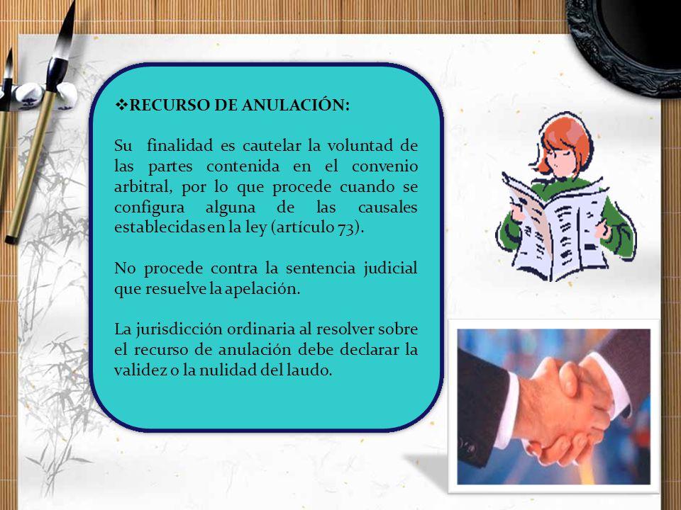 RECURSO DE ANULACIÓN: Su finalidad es cautelar la voluntad de las partes contenida en el convenio arbitral, por lo que procede cuando se configura alg
